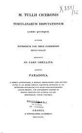 M. Tullii Ciceronis Tusculanarum disputationum libri quinque, ad fidem potissimum cod. regii Parisiensis denuo collati