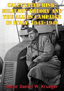 Calculated Risk: Military Theory And The Allies Campaign In Italy, 1943-1944