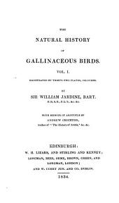 The Natural History of Gallinaceous Birds: Vol. I. Illustrated by Thirty-two Plates, Coloured