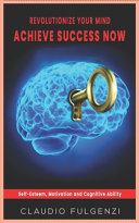 Revolutionize Your Mind Achieve Success Now
