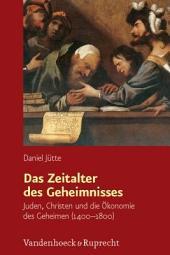 Das Zeitalter des Geheimnisses: Juden, Christen und die Ökonomie des Geheimen (1400-1800)