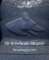 Die Braveheart-Allegorie: Der verborgene Sinn