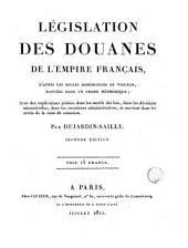 Législation des douanes de l'empire français: d'après les seules dispositions en vigeur dans oudore méthodique avec des explications prisees dans les motifs des lois..., Volume1