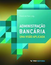 Administração bancária: uma visão aplicada