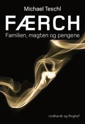 Færch - familien, magten og pengene