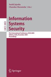 Information Systems Security: First International conference, ICISS 2005, Kolkata, India, December 19-21, 2005, Proceedings