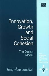 Innovation, Growth, and Social Cohesion: The Danish Model