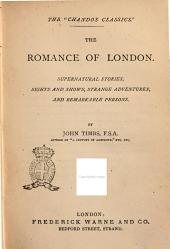 The Romance of London Supernatural Stories, Sights and Shows, Strange Stories, Sight and Shows, Strange Adventures, and Remarkable Persons by John Timbs, F. S. A