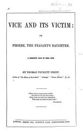 Vice and Its Victim: Or, Phoebe, the Peasant's Daughter. A Romantic Tale of Real Life