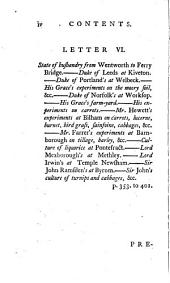 A six months tour through the north of England: containing, an account of the present state of agriculture, manufactures and population, in several counties of this kingdom: particularly, I. The nature, value, and rental of the soil; II. The size of farms, with accounts of their stock, products, population, and various methods of culture; III. The use, expence and profit of several sorts of manure; IV. The breed of cattle, and the respective profits attending them; V. The state of the waste lands which might and ought to be cultivated; VI. The condition and number of the poor, with their rates, earnings, &c.; VII. The prices of labour and provisions, and the proportion between them; VIII. The register of many curious and useful experiments in agriculture, and general practices in rural oeconomics communicated by several of the nobility, gentry, &c. &c. interspersed with descriptions of the seats of the nobility and gentry; and other remarkable objects: illustrated with copper plates of such implements of husbandry, as deserve to be generally known; and views of some picturesque scenes, which occurred in the course of the journey