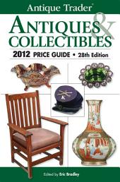 Antique Trader Antiques & Collectibles 2012 Price Guide: Edition 28