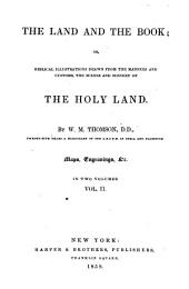 The Land and the Book: Or, Biblical Illustrations Drawn from the Manners and Customs, the Scenes and Scenery, of the Holy Land, Volume 2