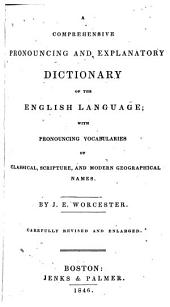 A Comprehensive Pronouncing and Explanatory Dictionary of the English Language: With Pronouncing Vocabularies of Classical, Scripture, and Modern Geographical Names
