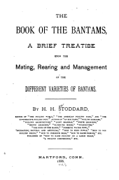 The Book of the Bantams: A Brief Treatise Upon the Mating, Rearing and Management of the Different Varieties of Bantams