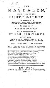 The Magdalen, Or History of the First Penitent Received Into that Charitable Asylum; in a Series of Letters to a Lady. [Signed, M. S.] With Anecdotes of Other Penitents, by ... W. Dodd