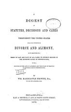A Digest of Statutes  Decisions and Cases Throughout the United States Upon the Subjects of Divorce and Alimony PDF