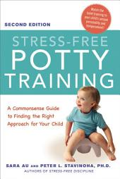 Stress-Free Potty Training: A Commonsense Guide to Finding the Right Approach for Your Child, Edition 2