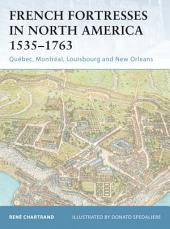 French Fortresses in North America 1535–1763: Québec, Montréal, Louisbourg and New Orleans