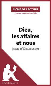 Dieu, les affaires et nous. Chronique d'un demi-siècle de Jean d'Ormesson (Fiche de lecture): Résumé complet et analyse détaillée de l'oeuvre
