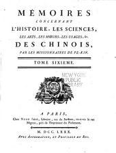 Mémoires concernant l'histoire, les sciences, les arts, les mœurs, les usages, &c. des chinois:: Volume6
