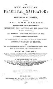 The New American Practical Navigator: Being an Epitome of Navigation Contaning All the Tables Necessary to be Used with the Nautical Almanac in Determining the Latitude and the Longitude by Lunar Observations ...