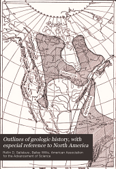 Outlines of geologic history, with especial reference to North America: a series of essays involving a discussion of geologic correlation presented before section E of the American Association for the Advancement of Science in Baltimore, December, 1908