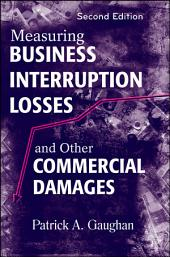 Measuring Business Interruption Losses and Other Commercial Damages: Edition 2