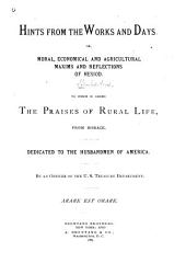 Hints from the Works and Days, Or, Moral, Economical and Agricultural Maxims and Reflections of Hesiod: To which is Added The Praises of Rural Life from Horace ...