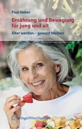 Ernährung und Bewegung für jung und alt: Älter werden – gesund bleiben