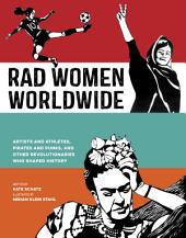 Rad Women Worldwide: Artists and Athletes, Pirates and Punks, and Other Revolutionaries Who ShapedHistory