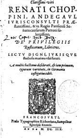 Renati Choppini... de privilegiis rusticorum lib. III...