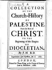 A Collection of the Church-history of Palestine: From Birth of Christ ...