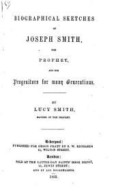 Biographical sketches of J. Smith, the Prophet, and his progenitors for many generations. [Edited by O. Pratt.]
