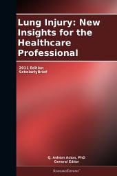 Lung Injury: New Insights for the Healthcare Professional: 2011 Edition: ScholarlyBrief