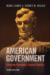 American Government: Enduring Principles, Critical Choices, Edition 3