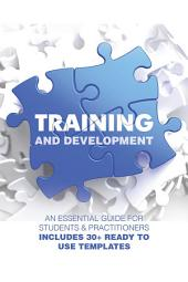 Training and Development: An Essential Guide for Students & Practitioners; Includes 30+ Ready to Use Templates