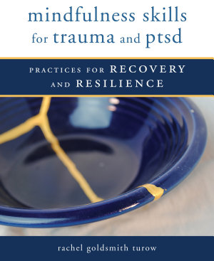 Mindfulness Skills for Trauma and PTSD  Practices for Recovery and Resilience PDF