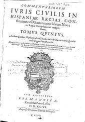 Commentariorum iuris civilis in Hispaniae regias constitutiones, octavuum librum novae ac regiae recopilationis complectens, tomus quintus