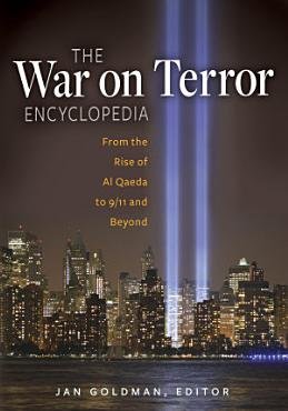 The War on Terror Encyclopedia  From the Rise of Al Qaeda to 9 11 and Beyond PDF