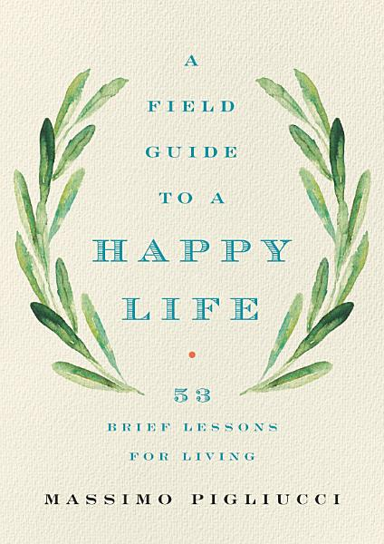 Download A Field Guide to a Happy Life Book