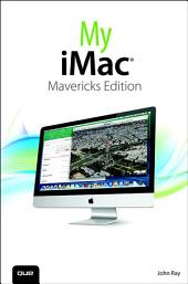 My iMac (covers OS X Mavericks): Edition 2