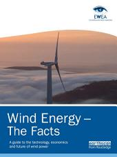 Wind Energy - The Facts: A Guide to the Technology, Economics and Future of Wind Power