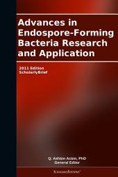 Advances in Endospore-Forming Bacteria Research and Application: 2011 Edition: ScholarlyBrief