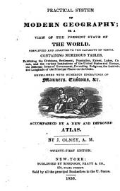 Practical System of Modern Geography, Or, A View of the Present State of the World: Accompanied by a New and Improved Atlas