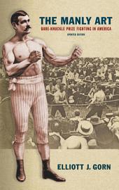 The Manly Art: Bare-Knuckle Prize Fighting in America, Updated Edition