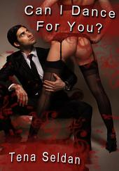 Can I Dance For You? : Erotic Sex Story: (Adults Only Erotica)