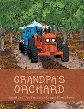 Grandpas Orchard: Based on a True Story of an Oregon Family Farm