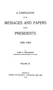 A Compilation of the Messages and Papers of the Presidents: Volume 9
