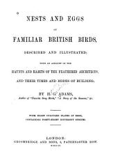 Nests and Eggs of Familiar British Birds, Described and Illustrated: With an Account of the Haunts and Habits of the Feathered Architects, and Their Times and Modes of Buildings