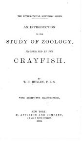 An Introduction to the Study of Zoology: Illustrated by the Crayfish